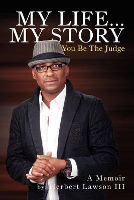 My Life... My Story You Be the Judge: A Memoir - Lawson, Herbert III