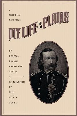 My Life on the Plains - Custer, George Armstrong, Gen., and Quaife, Milo Milton (Introduction by)
