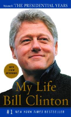 My Life: The Presidential Years: Volume II: The Presidential Years - Clinton, Bill, President
