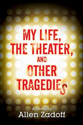 My Life, the Theater, and Other Tragedies - Zadoff, Allen