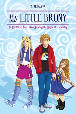 My Little Brony: An Unofficial Novel about Finding the Magic of Friendship - Hayes, K M