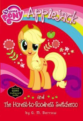 My Little Pony: Applejack and the Honest-To-Goodness Switcheroo - Berrow, G M