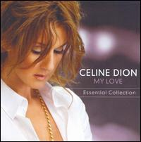 My Love: Essential Collection - Celine Dion