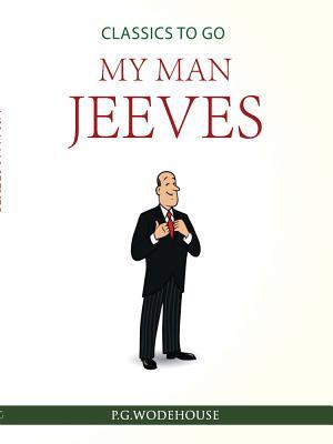 My Man Jeeves - Wodehouse, P G