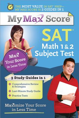 My Max Score SAT Math 1 & 2 Subject Test: Maximize Your Score in Less Time - Monahan, Chris