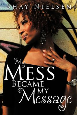 My Mess Became My Message - Nielsen, Shay