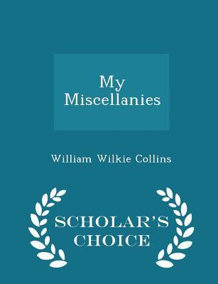 My Miscellanies - Scholar's Choice Edition - Collins, William Wilkie