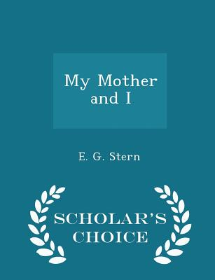 My Mother and I - Scholar's Choice Edition - Stern, E G