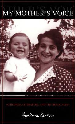 My Mother's Voice: Children, Literature, and the Holocaust - Kertzer, Adrienne