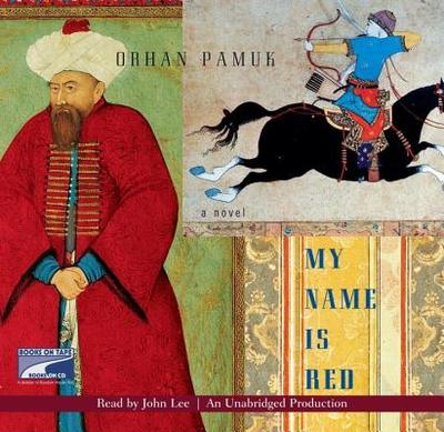 My Name Is Red - Pamuk, Orhan, and Lee, John (Read by)