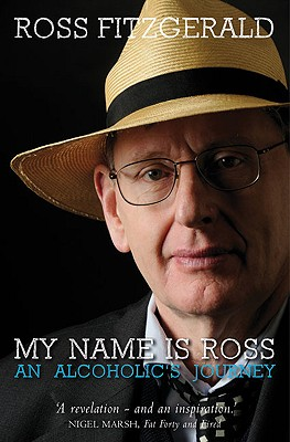 My Name Is Ross: An Alcoholic's Journey - Fitzgerald, Ross