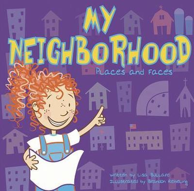 My Neighborhood: Places and Faces - Bullard, Lisa Marie