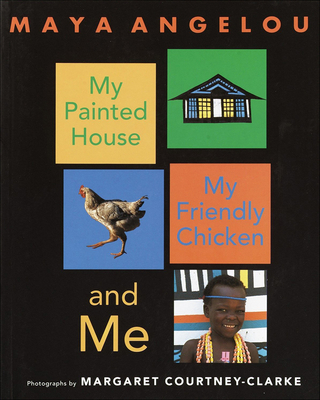My Painted House, My Friendly Chicken, and Me - Angelou, Maya, Dr.