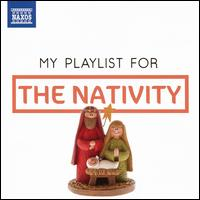 My Playlist for The Nativity - Ann Hoyt (soprano); Artur Pizarro (piano); Balázs Szokolay (piano); Benjamin Frith (piano); Bo Westman (keyboards);...