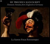 My Precious Manuscript: Fantastic Sonatas from England to Germany - Anders Kilström (harpsichord); La Sainte Folie Fantastique
