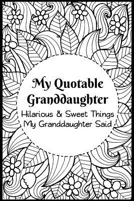 My Quotable Granddaughter: Hilarious and Sweet Things My Granddaughter Said: Grandparents' Record of Their Granddaughters Funny and Sweet Quotes - Julius Dunggat, Olivia