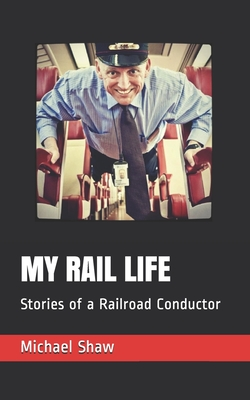 My Rail Life: Stories of a Railroad Conductor - Shaw, Taylor (Editor), and Mariconda, Gina (Editor), and Mangold, Zandy (Photographer)