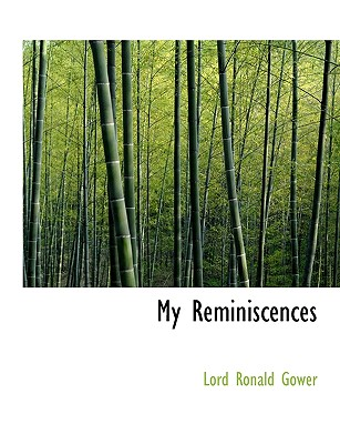 My Reminiscences - Gower, Lord Ronald