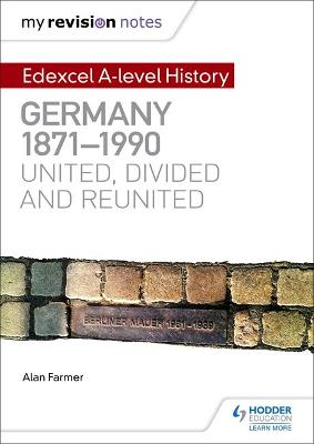 My Revision Notes: Edexcel A-level History: Germany, 1871-1990: united, divided and reunited - Farmer, Alan