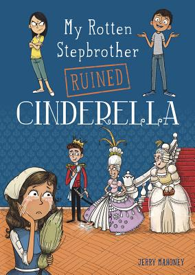 My Rotten Stepbrother Ruined Cinderella - Mahoney, Jerry
