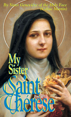 My Sister Saint Therese - Martin, Celine, and Holy, Genevieve Of, Sr., and Genevieve of the Holy Face Sister