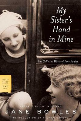 My Sister's Hand in Mine: The Collected Works of Jane Bowles - Bowles, Jane, and Capote, Truman (Introduction by), and Williams, Joy (Preface by)