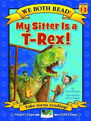 My Sitter Is A T-Rex! - Orshoski, Paul