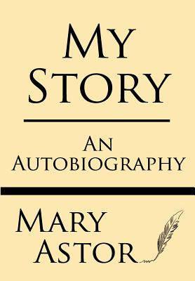 My Story: An Autobiography - Astor, Mary