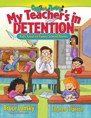 My Teacher's in Detention: Kids' Favorite Funny School Poems - Lansky, Bruce, and Carpenter, Stephen