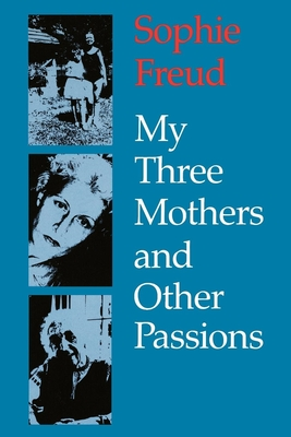 My Three Mothers and Other Passions - Freud, Sophie