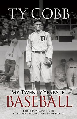 My Twenty Years in Baseball - Cobb, Ty, and Cobb, William R (Editor), and Dickson, Paul, Mr. (Introduction by)