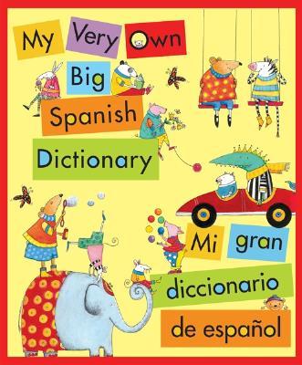 My Very Own Big Spanish Dictionary/ Mi Gran Diccionario de Espanol: English/Spanish, Ingles/Espanol - Zagarenski, Pamela (Illustrator)