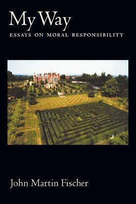 My Way: Essays on Moral Responsibility - Fischer, John Martin