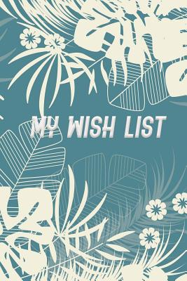 My Wish List: My Wish List Happy List and My Dream List daily journal planner favorite notebook notepad memo list Jot and remarkable to manage happiness list Size 6*9 inches with 113 pages - Robins, Vanessa