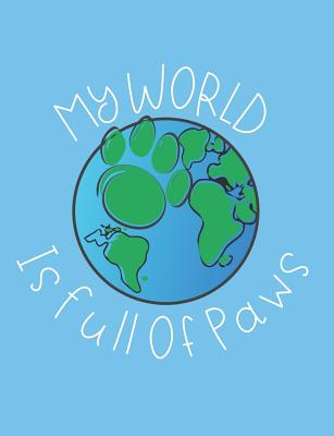 My World Is Full of Paws: Earth Day Composition Notebook Wide Ruled Lined Paper - Stationary, Happytravels