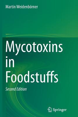 Mycotoxins in Foodstuffs - Weidenborner, Martin