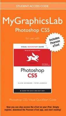 Mygraphicslab Photoshop Course with Photoshop Cs5 for Windows and Macintosh: Visual QuickStart Guide - Peachpit Press, Christopher, and Weinmann, Elaine, Pro, and Lourekas, Peter