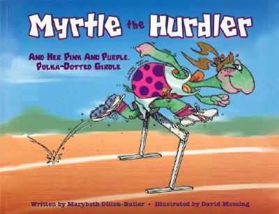 Myrtle the Hurdler: And Her Pink and Purple Polka-Dotted Girdle - Dillon-Butler, Marybeth, and Messing, David (Illustrator)