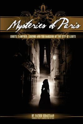 Mysteries of Paris: The Darkside of the City of Lights - Sebastiaan, Father, and Leveque, Camille (Photographer), and Stimmler-Hall, Heather (Foreword by)