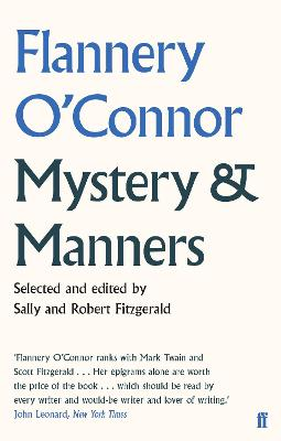 Mystery and Manners: Occasional Prose - O'Connor, Flannery