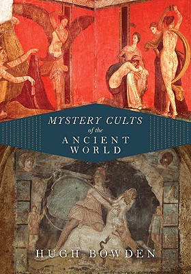 Mystery Cults of the Ancient World - Bowden, Hugh