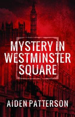 Mystery in Westminster Square - Patterson, Aiden