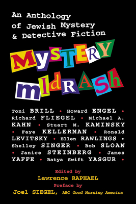 Mystery Midrash: An Anthology of Jewish Mystery & Detective Fiction - Siegel, Joel (Contributions by), and Raphael, Lawrence W (Editor), and Brill, Toni (Contributions by)