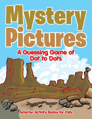 Mystery Pictures: A Guessing Game of Dot to Dots - Smarter Activity Books for Kids