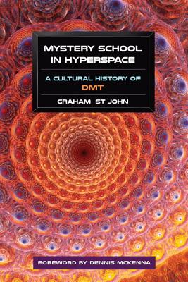 Mystery School in Hyperspace: A Cultural History of DMT - St John, Graham, and McKenna, Dennis, Dr., PhD (Foreword by)