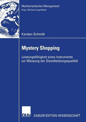 Mystery Shopping: Leistungsfahigkeit Eines Instruments Zur Messung Der Dienstleistungsqualitat - Lingenfelder, Prof Dr Michael (Foreword by), and Schmidt, Karsten