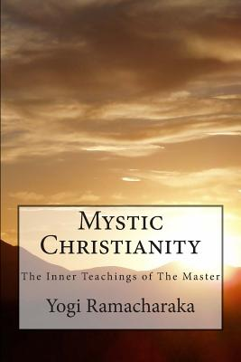 Mystic Christianity The Inner Teachings of The Master: The Complete & Unabridged Classic Edition - Press, Summit Classic (Editor), and Bandy, G Edward (Introduction by), and Ramacharaka, Yogi