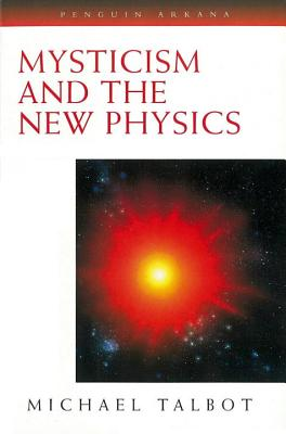 Mysticism and the New Physics - Talbot, Michael