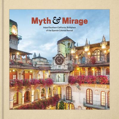 Myth and Mirage: Inland Southern California, Birthplace of the Spanish Colonial Revival - Betsky, Aaron (Text by), and Moses, H (Text by), and Whitmore, Catherine (Text by)