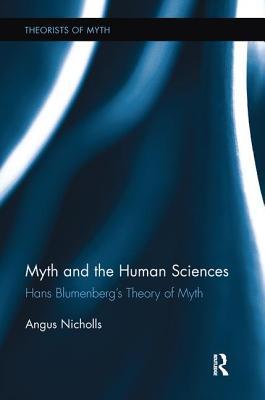 Myth and the Human Sciences: Hans Blumenberg's Theory of Myth - Nicholls, Angus
